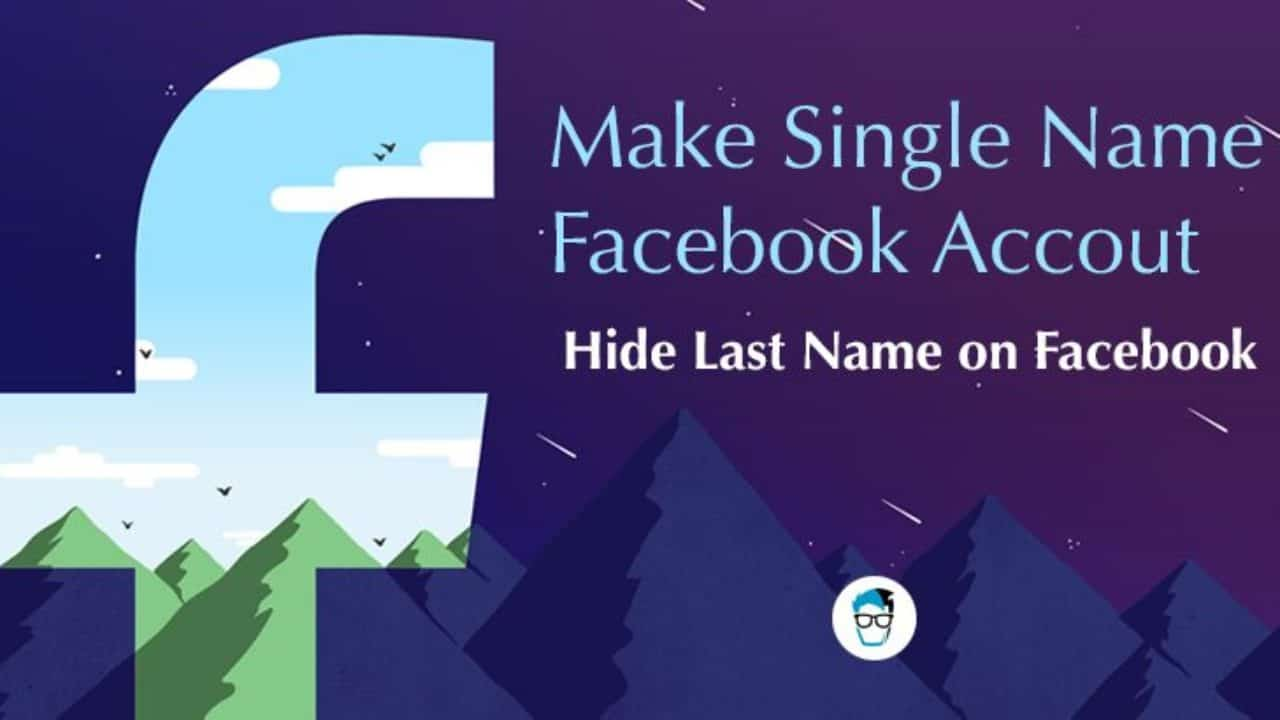 3 Ways to Create Single Name Account on Facebook to Hide Last Name