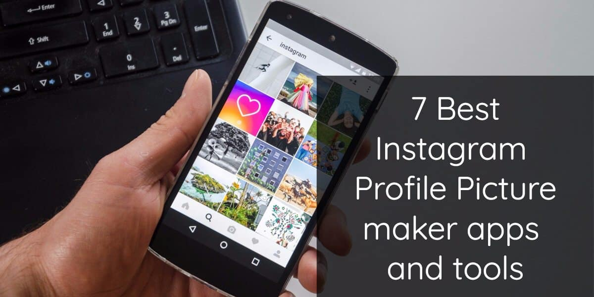 Best Instagram Profile Picture Maker Apps and Online Generators [Top 7]