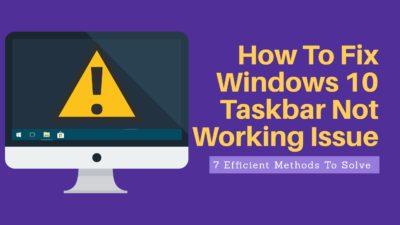 how to fix windows 10 taskbar not working issue
