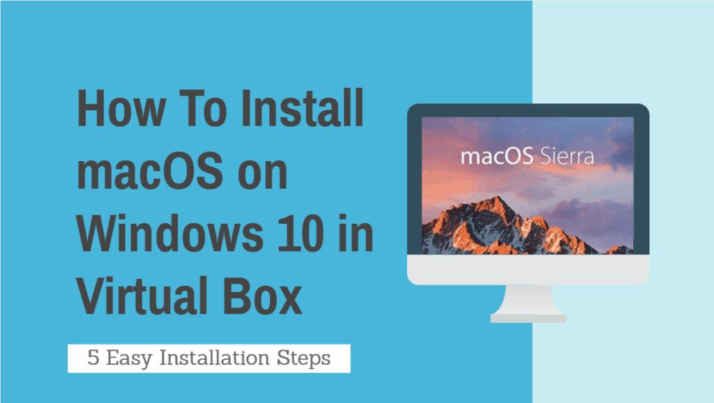 How to Install macOS on Windows 10 using Virtual Box