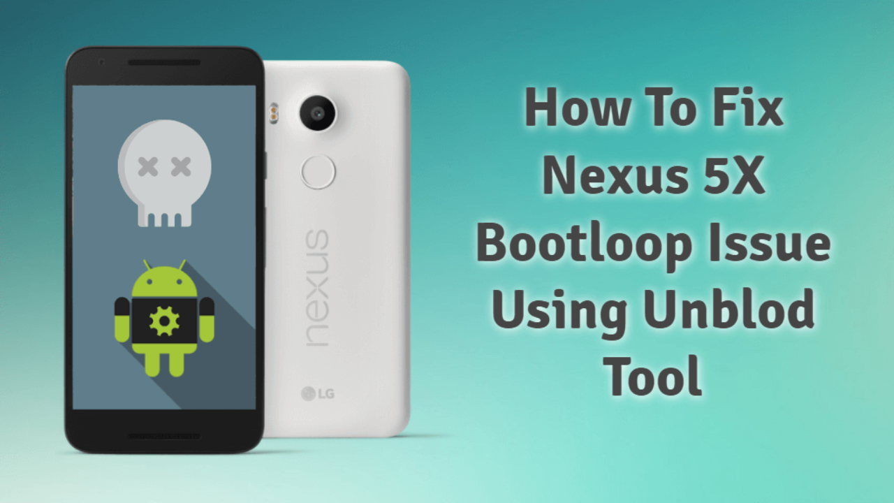 How to Fix Nexus 5X Bootloop issue using Unblod Tool
