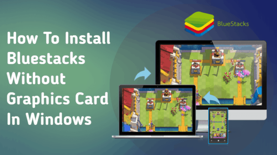 How to Install BlueStacks without Graphics Card in Windows