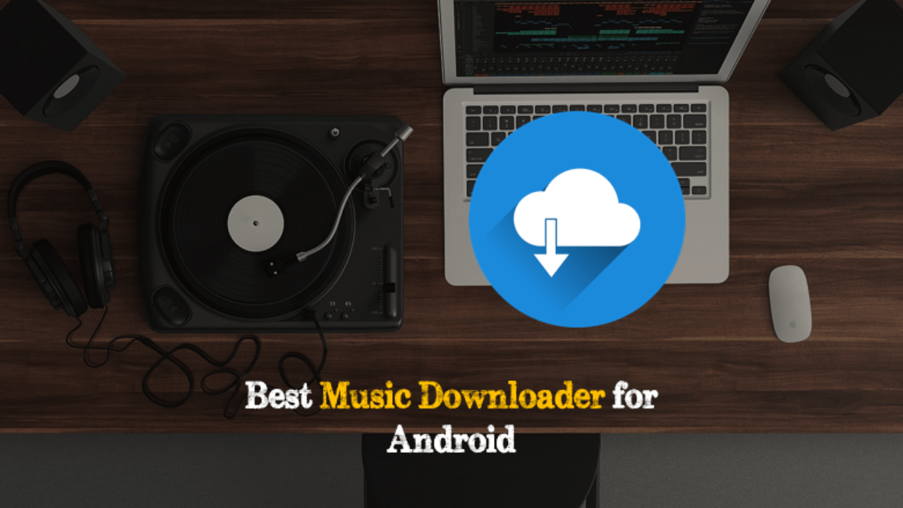 Top 7 Best Music Downloader Apps for Android
