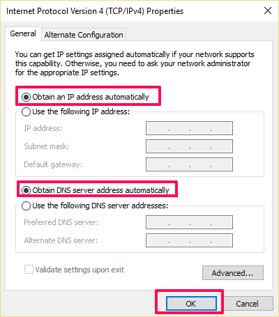 """Select""""Obtain an IP address automatically"""" and """"Obtain DNS server address automatically"""""""