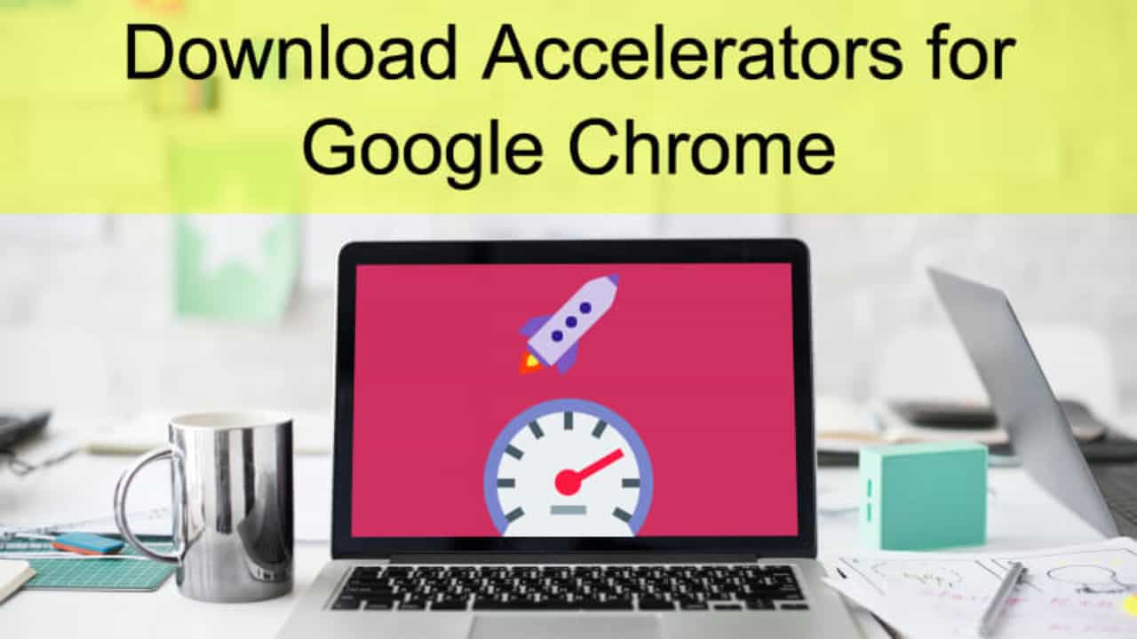 10 Best Chrome Download Accelerators for Instant 107% Speed