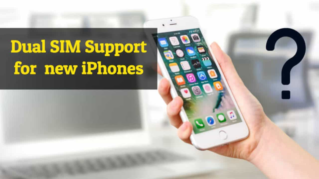 Finally, Apple's iPhones may Come up with Dual SIM Support in 2018