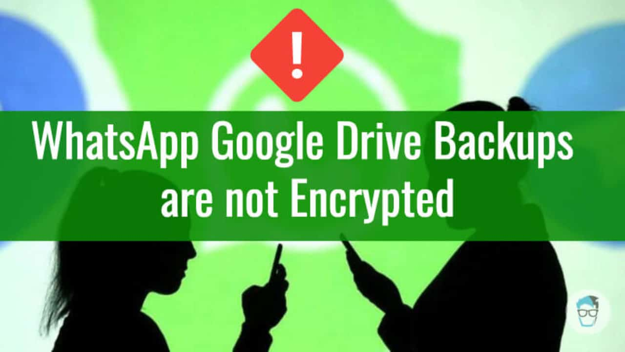 WhatsApp Alert: Your Chat Backups on Google Drive are not Encrypted