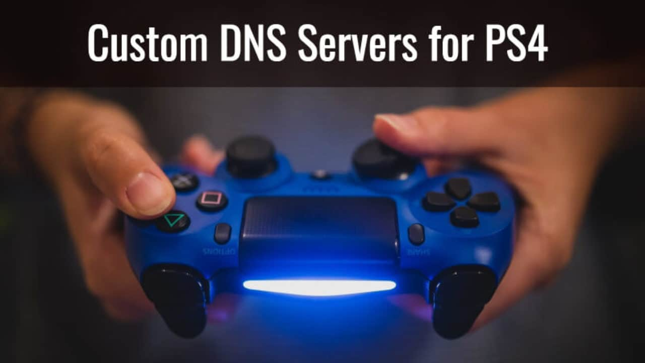 15 Fastest DNS Servers for PS4 Gaming And Setting Custom DNS