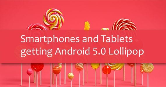 Android smartphones and tablets that are getting Lollipop update
