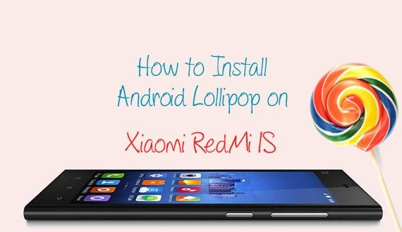 How to Install android lollipop on Redmi 1s