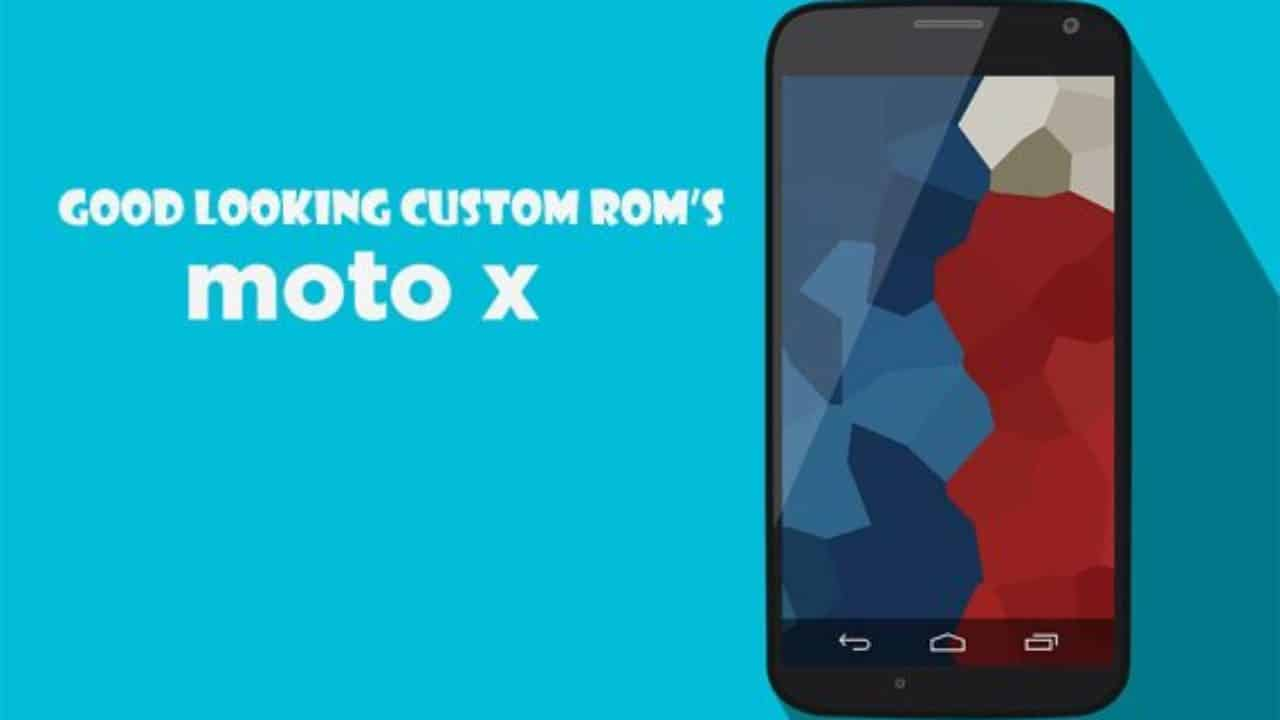 5 Best Custom ROMs for Motorola Moto X 1st and 2nd Gen